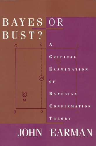Bayes or Bust?: A Critical Examination of Bayesian Confirmation Theory 9780262050463