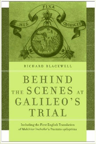 Behind the Scenes at Galileo's Trial: Including the First English Translation of Melchior Inchofer's Tractatus Syllepticus 9780268022013