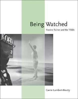 Being Watched: Yvonne Rainer and the 1960s 9780262123013