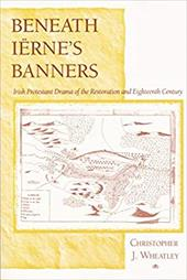 Beneath Iernes Banners: Irish Protestant Drama of the Restoration and Eighteenth Century