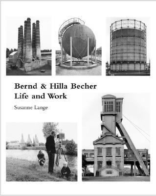 Bernd and Hilla Becher: Life and Work 9780262122863