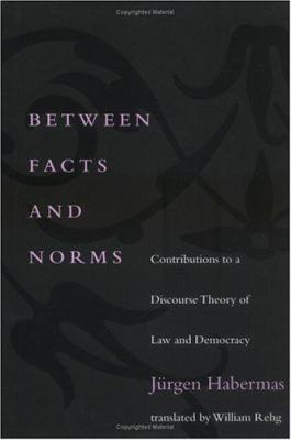 Between Facts and Norms: Contributions to a Discourse Theory of Law and Democracy 9780262082433