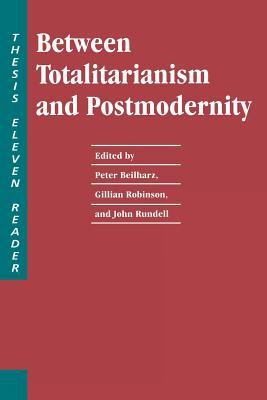 Between Totalitarianism and Postmodernity: A Thesis Eleven Reader 9780262521796