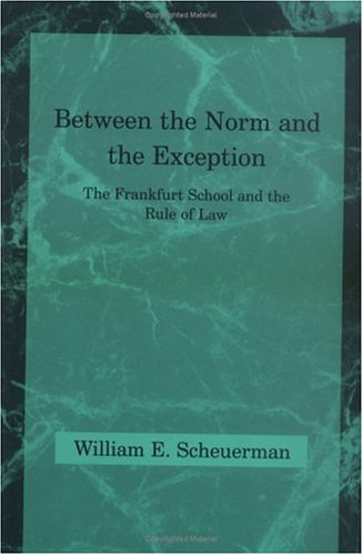 Between the Norm and the Exception: The Frankfurt School and the Rule of Law 9780262691963
