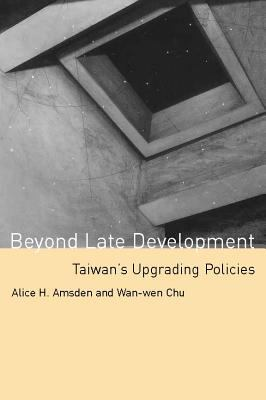 Beyond Late Development: Taiwan's Upgrading Policies 9780262011983
