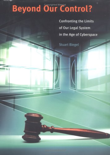 Beyond Our Control?: Confronting the Limits of Our Legal System in the Age of Cyberspace 9780262025041