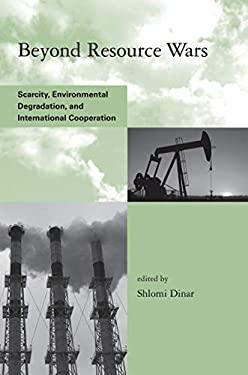 Beyond Resource Wars: Scarcity, Environmental Degradation, and International Cooperation 9780262515580