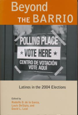 Beyond the Barrio: Latinos in the 2004 Elections 9780268025991