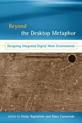 Beyond the Desktop Metaphor: Designing Integrated Digital Work Environments 9780262113045