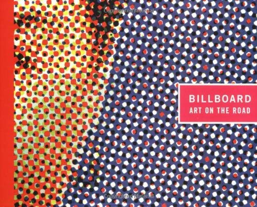 Billboard: Art on the Road: A Retrospective Exhibition of Artists' Billboards of the Last 30 Years 9780262581776