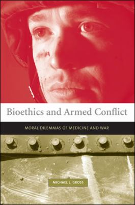 Bioethics and Armed Conflict: Moral Dilemmas of Medicine and War 9780262572262