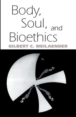 Body, Soul, & Bioethics 9780268021535