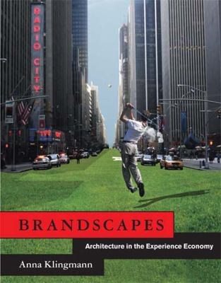 Brandscapes: Architecture in the Experience Economy 9780262515030