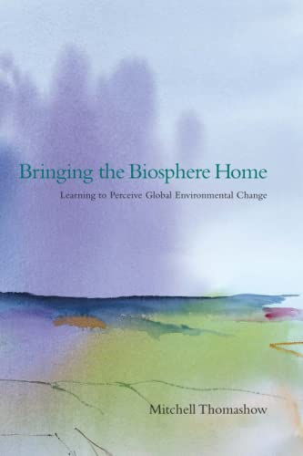Bringing the Biosphere Home: Learning to Perceive Global Environmental Change 9780262700993