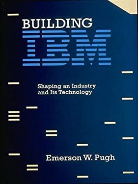 Building IBM: Shaping an Industry and Its Technology 9780262161473