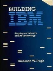 Building IBM: Shaping an Industry and Its Technology 798457