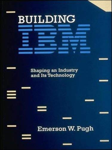 Building IBM: Shaping an Industry and Its Technology 9780262512824
