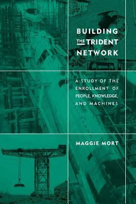 Building the Trident Network: A Study of the Enrollment of People, Knowledge, and Machines 9780262133975