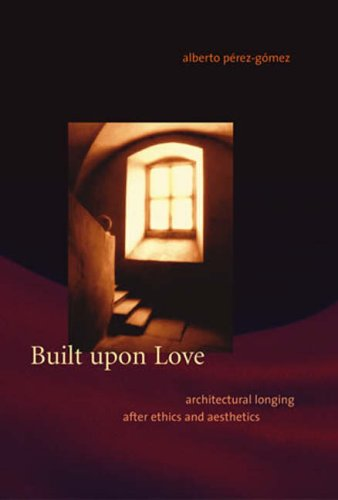 Built Upon Love: Architectural Longing After Ethics and Aesthetics 9780262662055
