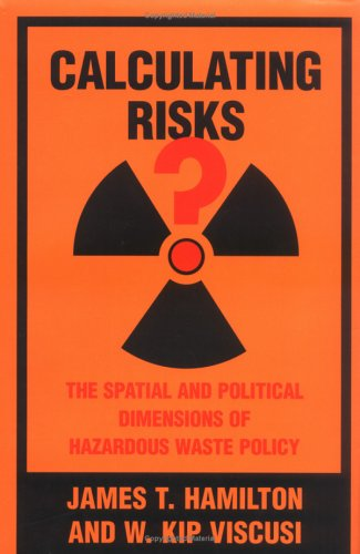 Calculating Risks?: The Spatial and Political Dimensions of Hazardous Waste Policy 9780262082785