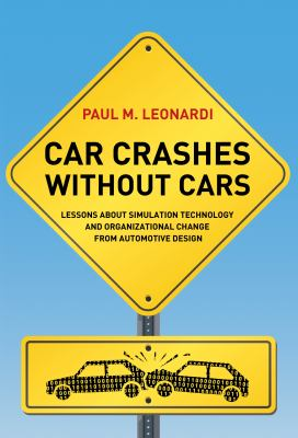 Car Crashes Without Cars: Lessons about Simulation Technology and Organizational Change from Automotive Design 9780262017848