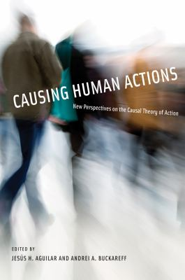 Causing Human Actions: New Perspectives on the Causal Theory of Action 9780262514767