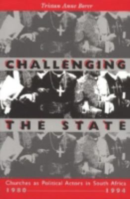 Challenging the State: Churches as Political Actors in South Africa, 1980-1994 9780268008291