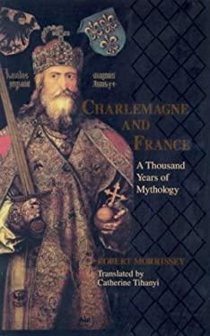 Charlemagne & France: A Thousand Years of Mythology 9780268022778