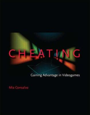 Cheating: Gaining Advantage in Videogames 9780262033657