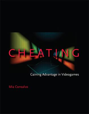 Cheating: Gaining Advantage in Videogames 9780262513289