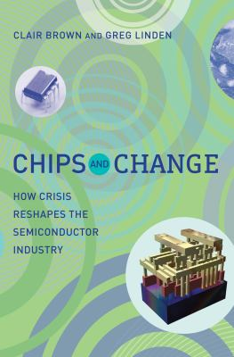 Chips and Change: How Crisis Reshapes the Semiconductor Industry 9780262516822