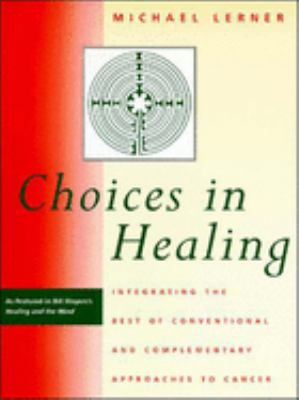 Choices in Healing: Integrating the Best of Conventional and Complementary Approaches 9780262621045