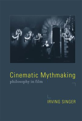 Cinematic Mythmaking: Philosophy in Film 9780262515153