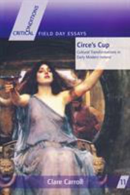 Circe S Cup: Cultural Transformations in Early Modern Writing about Ireland 9780268022747
