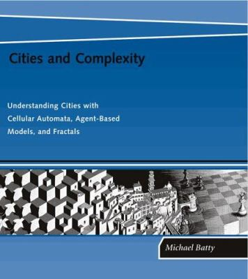 Cities and Complexity: Understanding Cities with Cellular Automata, Agent-Based Models, and Fractals 9780262025836