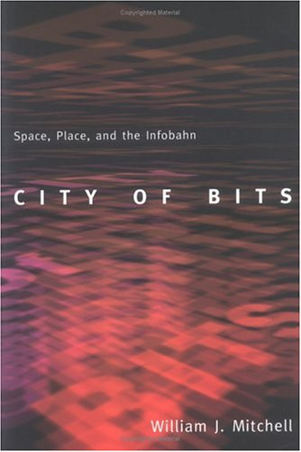 City of Bits: Space, Place, and the Infobahn 9780262631761