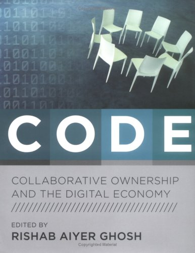 Code: Collaborative Ownership and the Digital Economy 9780262072601