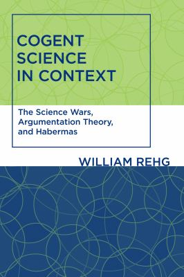 Cogent Science in Context: The Science Wars, Argumentation Theory, and Habermas 9780262516600