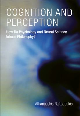 Cognition and Perception: How Do Psychology and Neural Science Inform Philosophy? 9780262013215