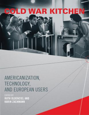Cold War Kitchen: Americanization, Technology, and European Users 9780262516136