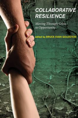 Collaborative Resilience: Moving Through Crisis to Opportunity 9780262516457
