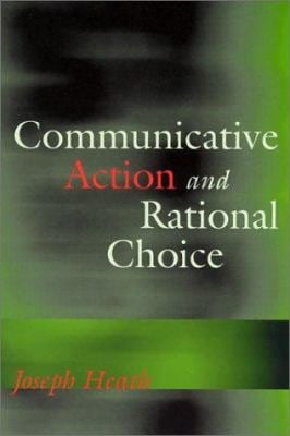 Communicative Action and Rational Choice 9780262582247