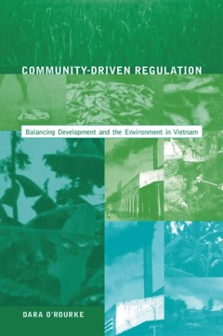 Community-Driven Regulation: Balancing Development and the Environment in Vietnam 9780262650649