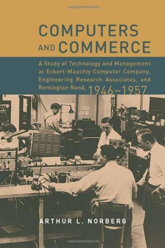 Computers and Commerce: A Study of Technology and Management at Eckert-Mauchly Computer Company, Engineering Research Associates, and Remingto 9780262140904
