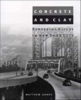 Concrete and Clay: Reworking Nature in New York City 9780262572163