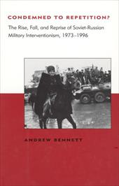 Condemned to Repetition?: The Rise, Fall, and Reprise of Soviet-Russian Military Interventionism, 1973-1996