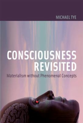 Consciousness Revisited: Materialism Without Phenomenal Concepts 9780262012737