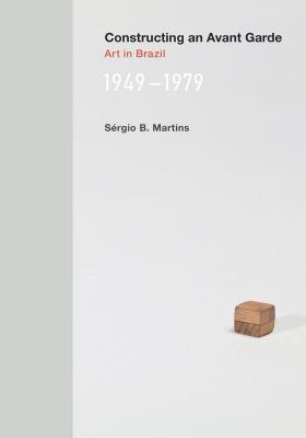 Constructing an Avant-Garde: Art in Brazil, 1949-1979 9780262019262