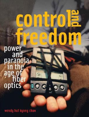 Control and Freedom: Power and Paranoia in the Age of Fiber Optics 9780262033329