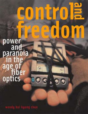 Control and Freedom: Power and Paranoia in the Age of Fiber Optics 9780262533065